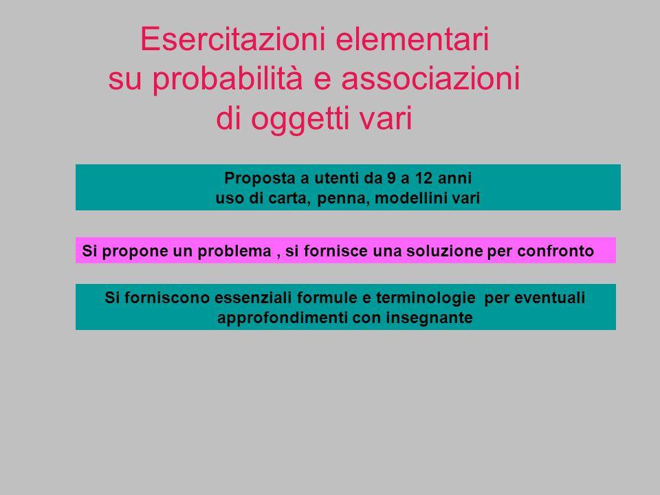 Esercitazioni elementari su probabilità e associazioni di oggetti vari Proposta a utenti da 9 a 12 anni uso di carta, penna, modellini vari Si propone
