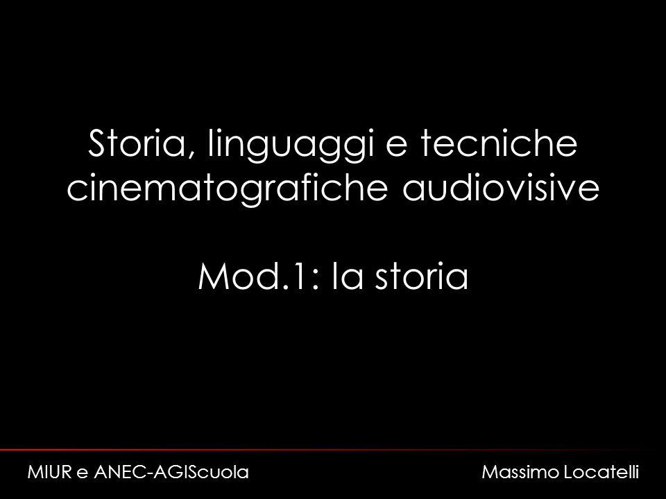 Storia, linguaggi e tecniche cinematografiche audiovisive Mod.1: la storia MIUR e ANEC-AGIScuola Massimo Locatelli