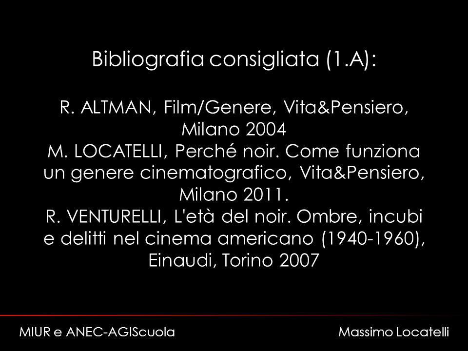 Bibliografia consigliata (1.A): R. ALTMAN, Film/Genere, Vita&Pensiero, Milano 2004 M. LOCATELLI, Perché noir. Come funziona un genere cinematografico,