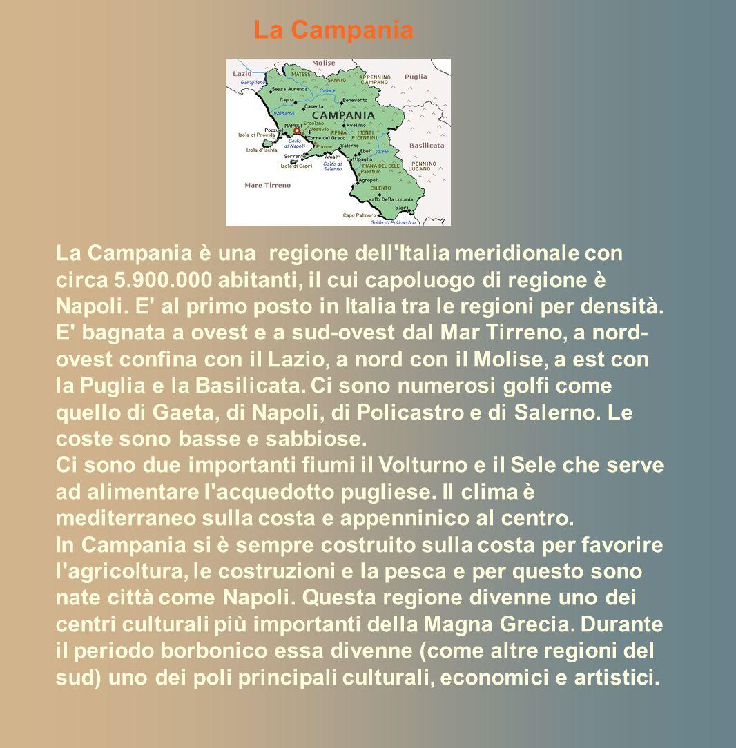 La Campania La Campania è una regione dell'Italia meridionale con circa 5.900.000 abitanti, il cui capoluogo di regione è Napoli. E' al primo posto in