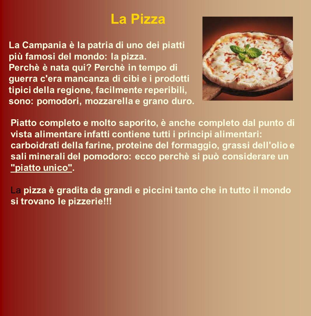 La Pizza La Campania è la patria di uno dei piatti più famosi del mondo: la pizza. Perchè è nata qui? Perchè in tempo di guerra c'era mancanza di cibi