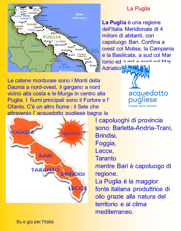 La Puglia è una regione dell'Italia Meridionale di 4 milioni di abitanti, con capoluogo Bari. Confina a ovest col Molise, la Campania e la Basilicata,