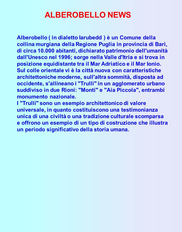 ALBEROBELLO NEWS Alberobello ( in dialetto Iarubedd ) è un Comune della collina murgiana della Regione Puglia in provincia di Bari, di circa 10.000 ab