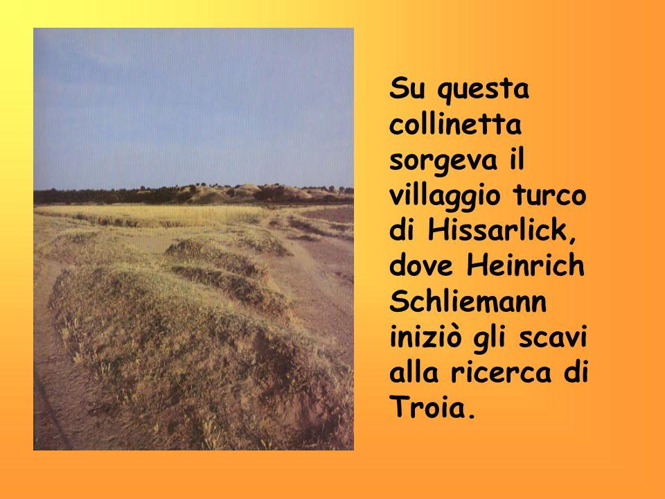TROIA Lantica Troia, oggi Truva, si trova nella regione della Troade, in Turchia. La posizione della città era particolarmente favorevole perché situa