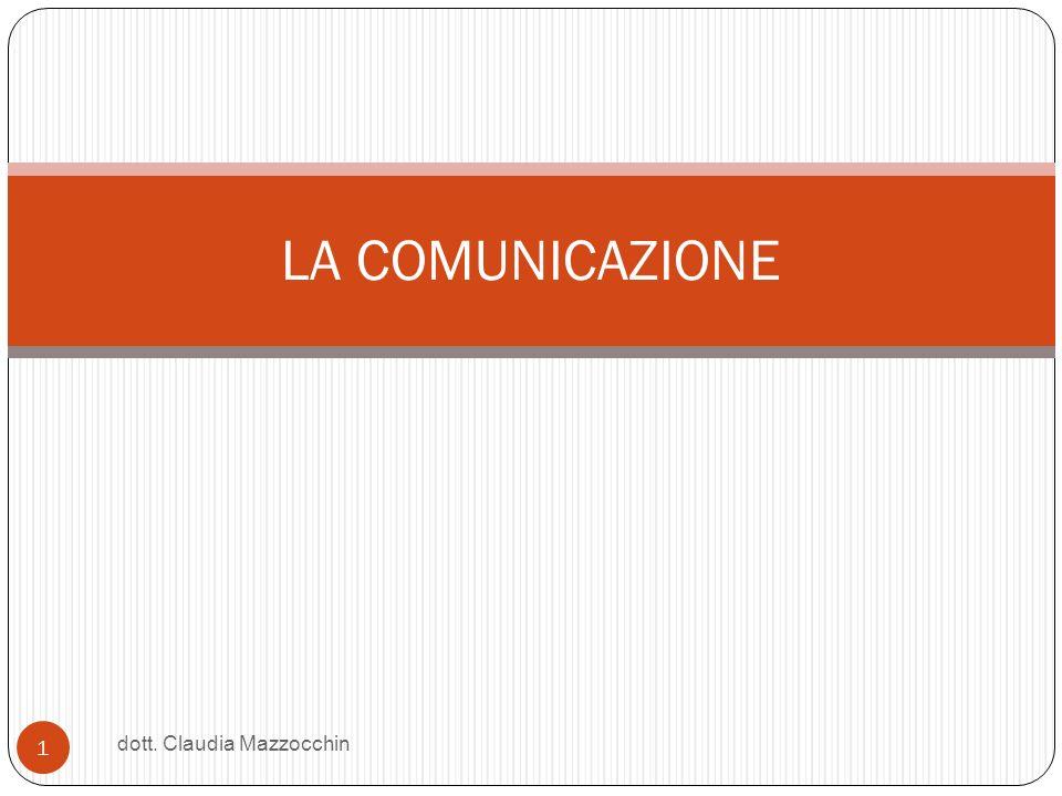 LA COMUNICAZIONE 1 dott. Claudia Mazzocchin