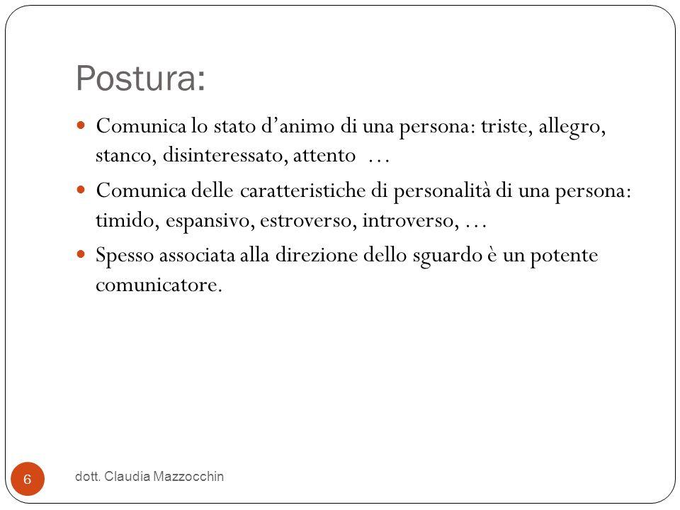 Postura: Comunica lo stato danimo di una persona: triste, allegro, stanco, disinteressato, attento … Comunica delle caratteristiche di personalità di