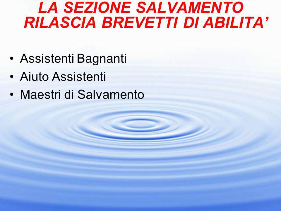 LA SEZIONE SALVAMENTO RILASCIA BREVETTI DI ABILITA Assistenti Bagnanti Aiuto Assistenti Maestri di Salvamento