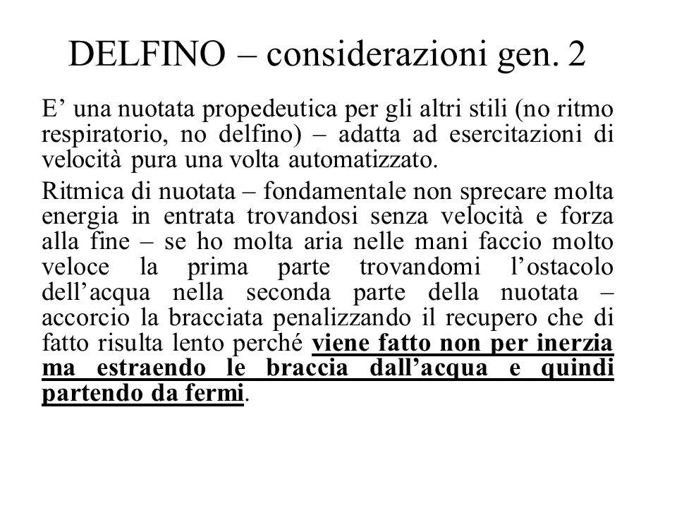 DELFINO – considerazioni gen. 2 E una nuotata propedeutica per gli altri stili (no ritmo respiratorio, no delfino) – adatta ad esercitazioni di veloci