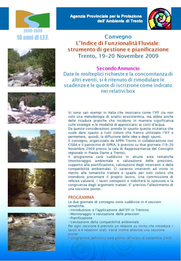 Convegno LIndice di Funzionalità Fluviale: strumento di gestione e pianificazione Trento, 19-20 Novembre 2009 Secondo Annuncio Date le molteplici rich