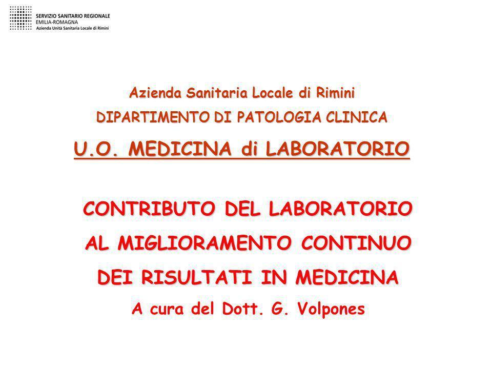 CONTRIBUTO DEL LABORATORIO AL MIGLIORAMENTO CONTINUO DEI RISULTATI IN MEDICINA A cura del Dott. G. Volpones Azienda Sanitaria Locale di Rimini DIPARTI