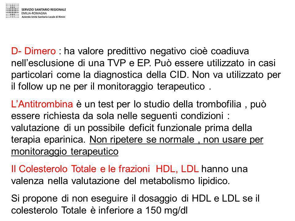 D- Dimero : ha valore predittivo negativo cioè coadiuva nellesclusione di una TVP e EP. Può essere utilizzato in casi particolari come la diagnostica