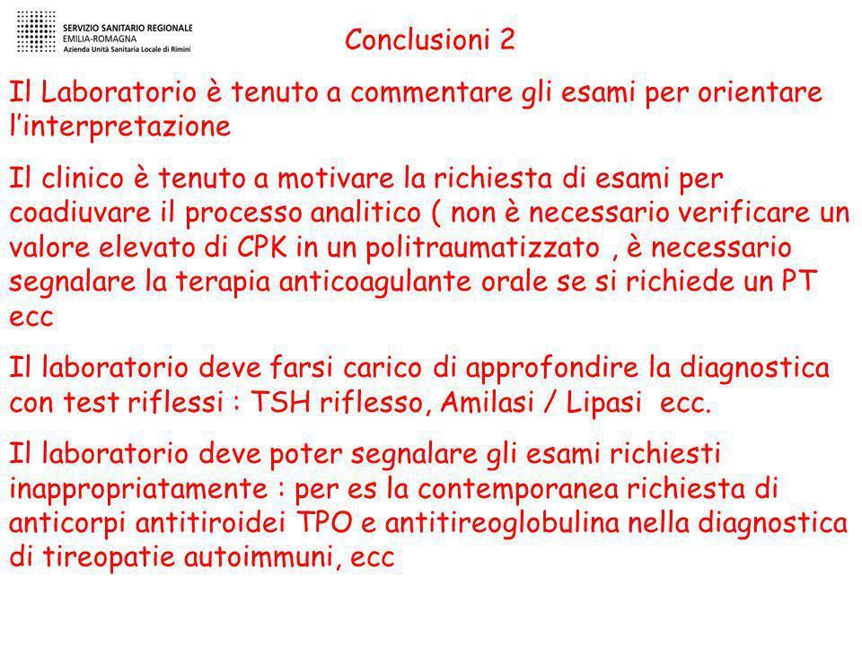 Conclusioni 2 Il Laboratorio è tenuto a commentare gli esami per orientare linterpretazione Il clinico è tenuto a motivare la richiesta di esami per c
