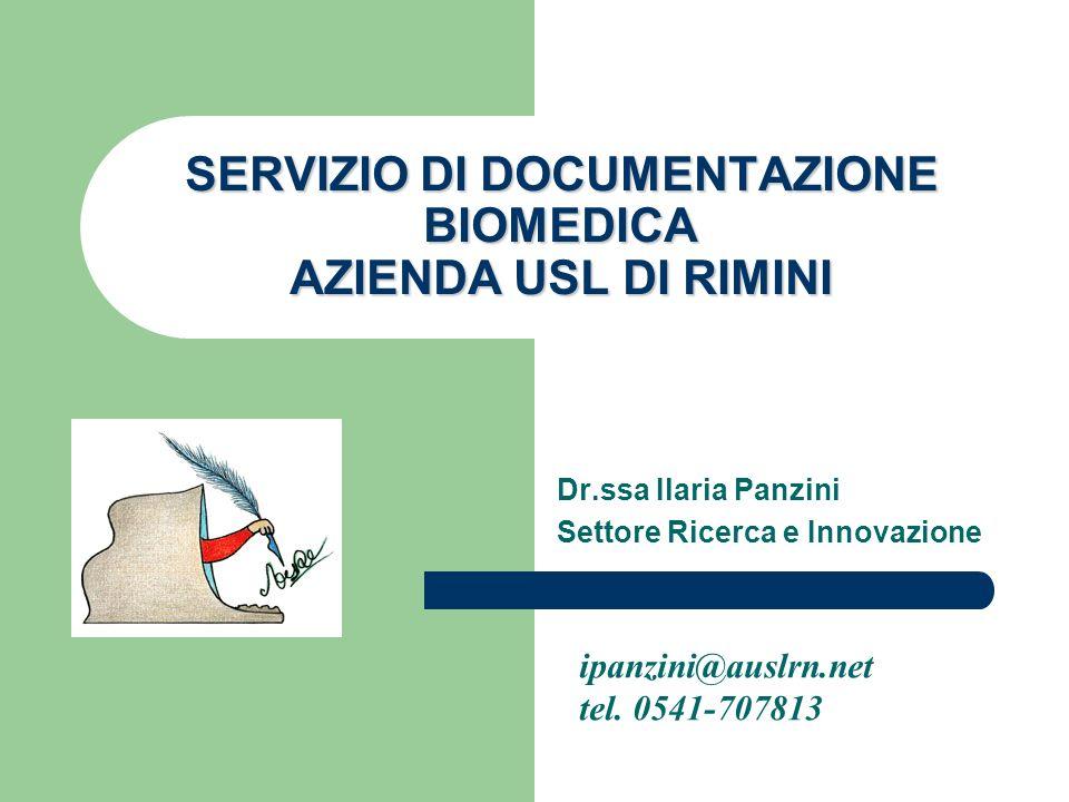 SERVIZIO DI DOCUMENTAZIONE BIOMEDICA AZIENDA USL DI RIMINI Dr.ssa Ilaria Panzini Settore Ricerca e Innovazione ipanzini@auslrn.net tel. 0541-707813