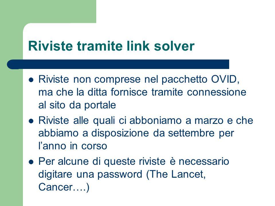 Riviste tramite link solver Riviste non comprese nel pacchetto OVID, ma che la ditta fornisce tramite connessione al sito da portale Riviste alle qual