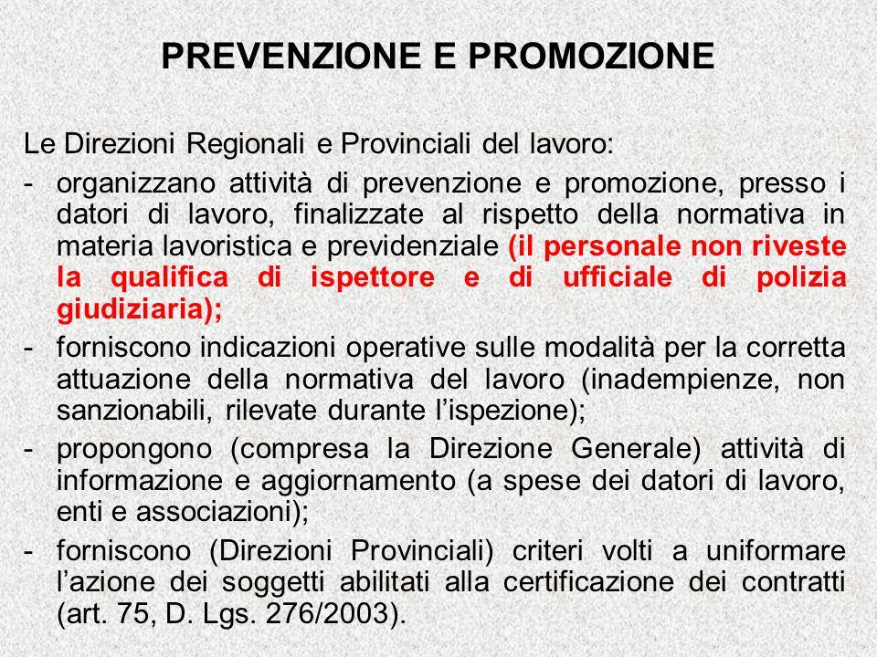 PREVENZIONE E PROMOZIONE Le Direzioni Regionali e Provinciali del lavoro: -organizzano attività di prevenzione e promozione, presso i datori di lavoro