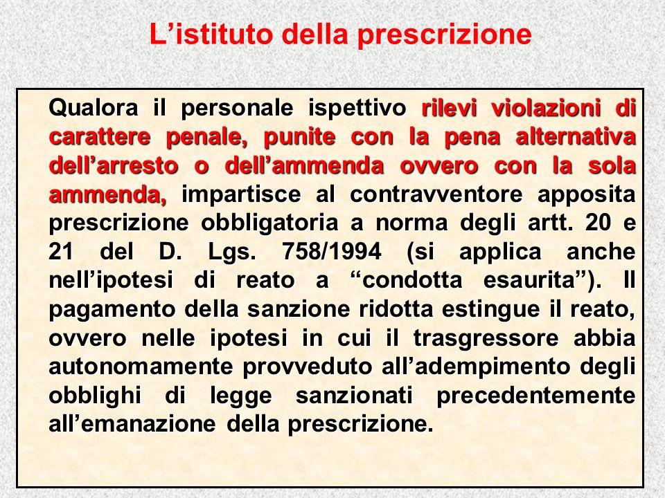 Listituto della prescrizione Qualora il personale ispettivo rilevi violazioni di carattere penale, punite con la pena alternativa dellarresto o dellam