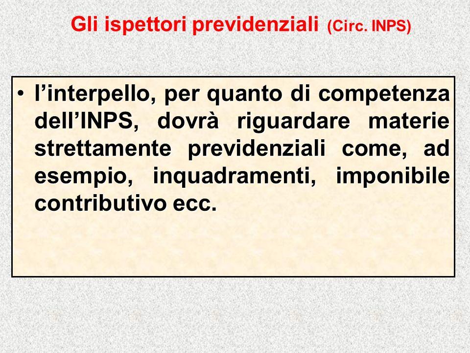 Gli ispettori previdenziali (Circ. INPS) linterpello, per quanto di competenza dellINPS, dovrà riguardare materie strettamente previdenziali come, ad