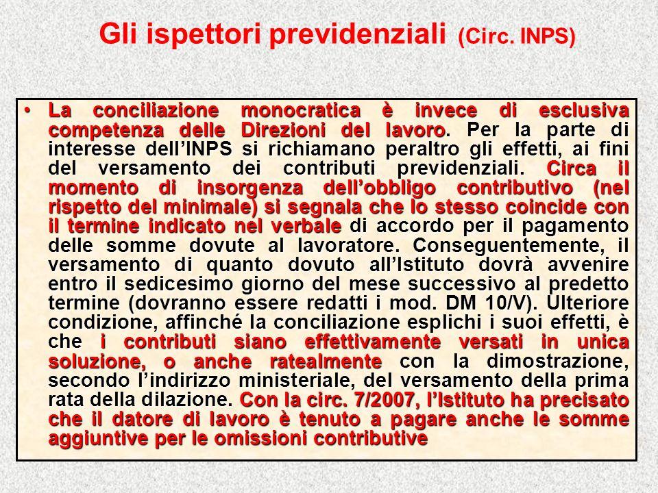 Gli ispettori previdenziali (Circ. INPS) La conciliazione monocratica è invece di esclusiva competenza delle Direzioni del lavoro. Per la parte di int