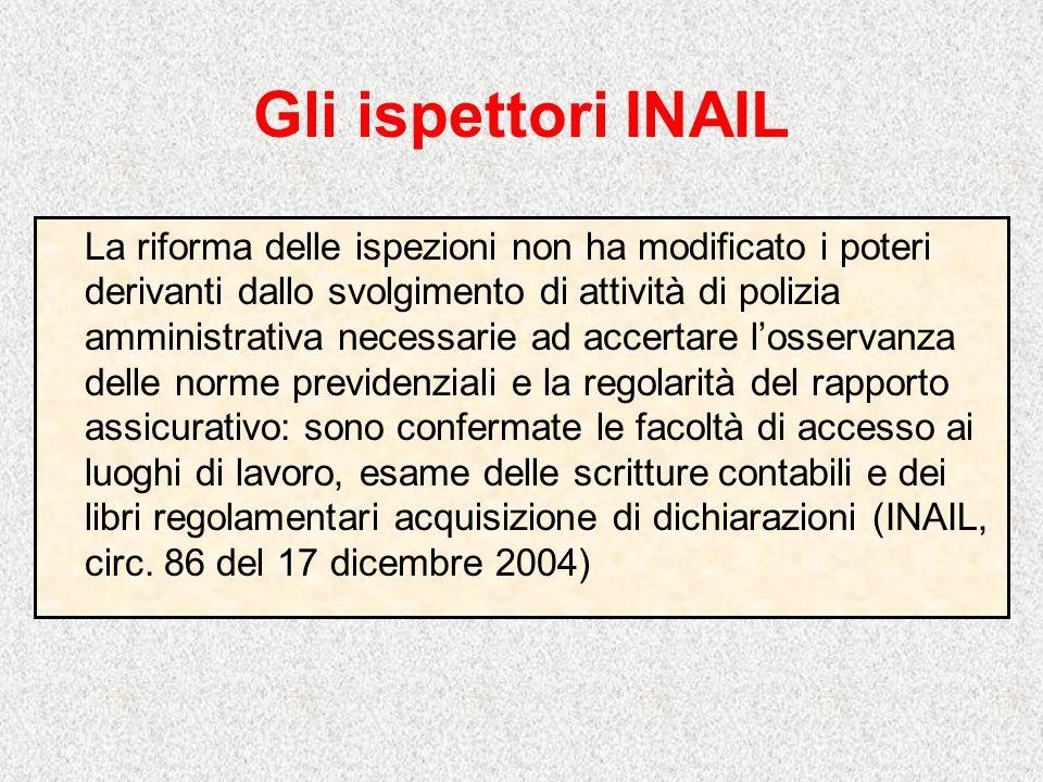 Gli ispettori INAIL La riforma delle ispezioni non ha modificato i poteri derivanti dallo svolgimento di attività di polizia amministrativa necessarie