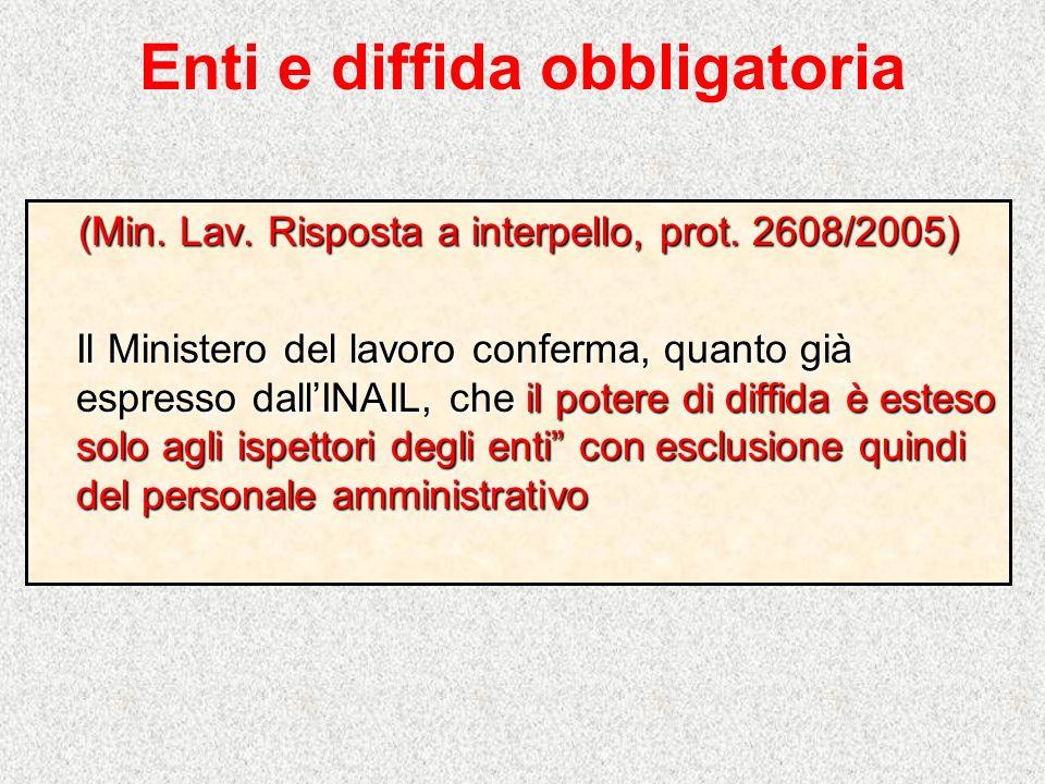 Enti e diffida obbligatoria (Min. Lav. Risposta a interpello, prot. 2608/2005) Il Ministero del lavoro conferma, quanto già espresso dallINAIL, che il