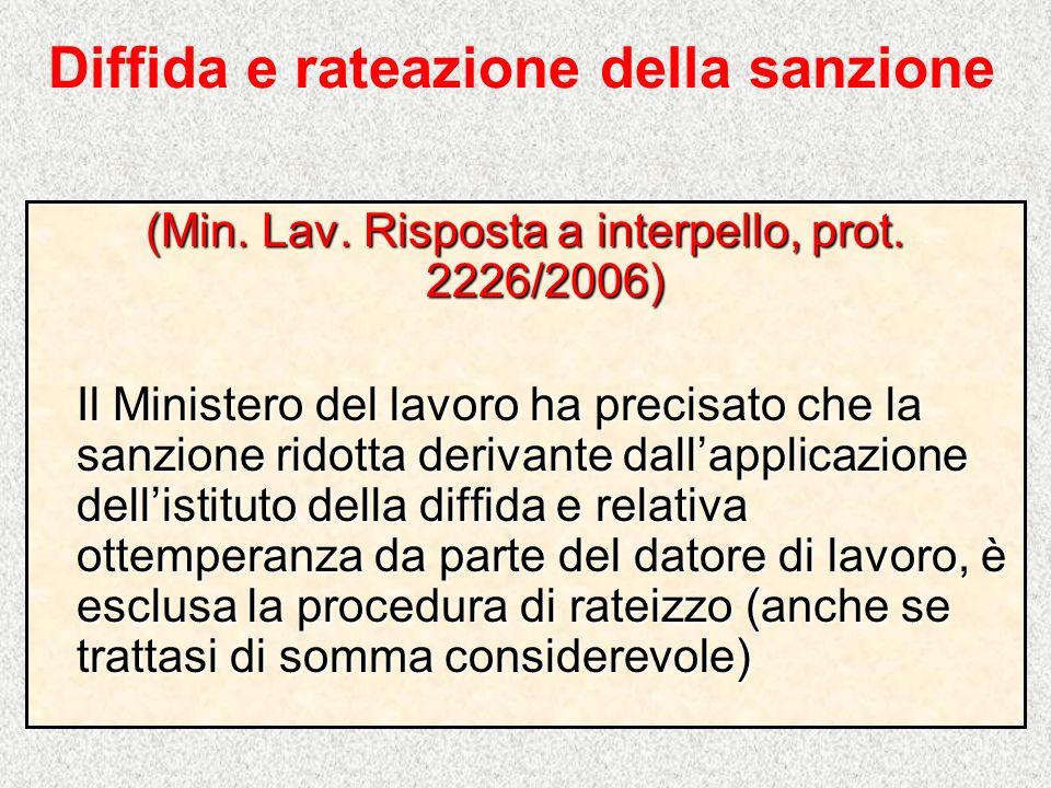 Diffida e rateazione della sanzione (Min. Lav. Risposta a interpello, prot. 2226/2006) Il Ministero del lavoro ha precisato che la sanzione ridotta de