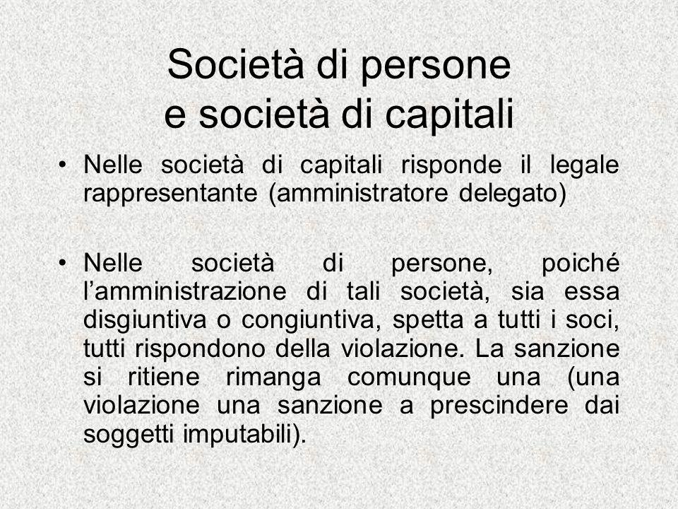 Società di persone e società di capitali Nelle società di capitali risponde il legale rappresentante (amministratore delegato) Nelle società di person