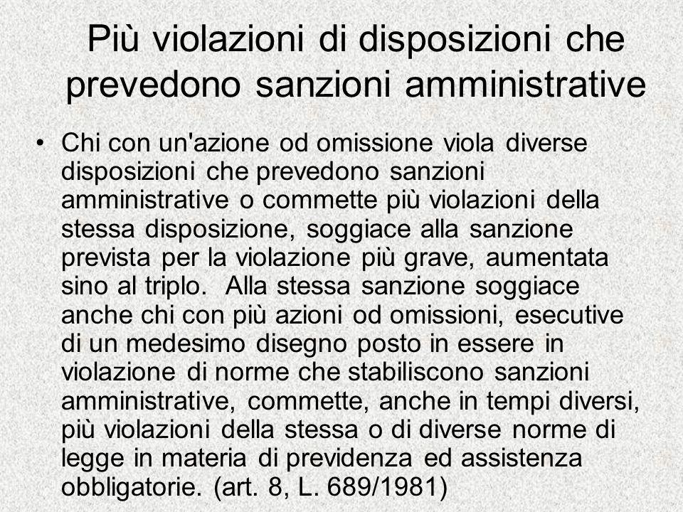 Più violazioni di disposizioni che prevedono sanzioni amministrative Chi con un'azione od omissione viola diverse disposizioni che prevedono sanzioni