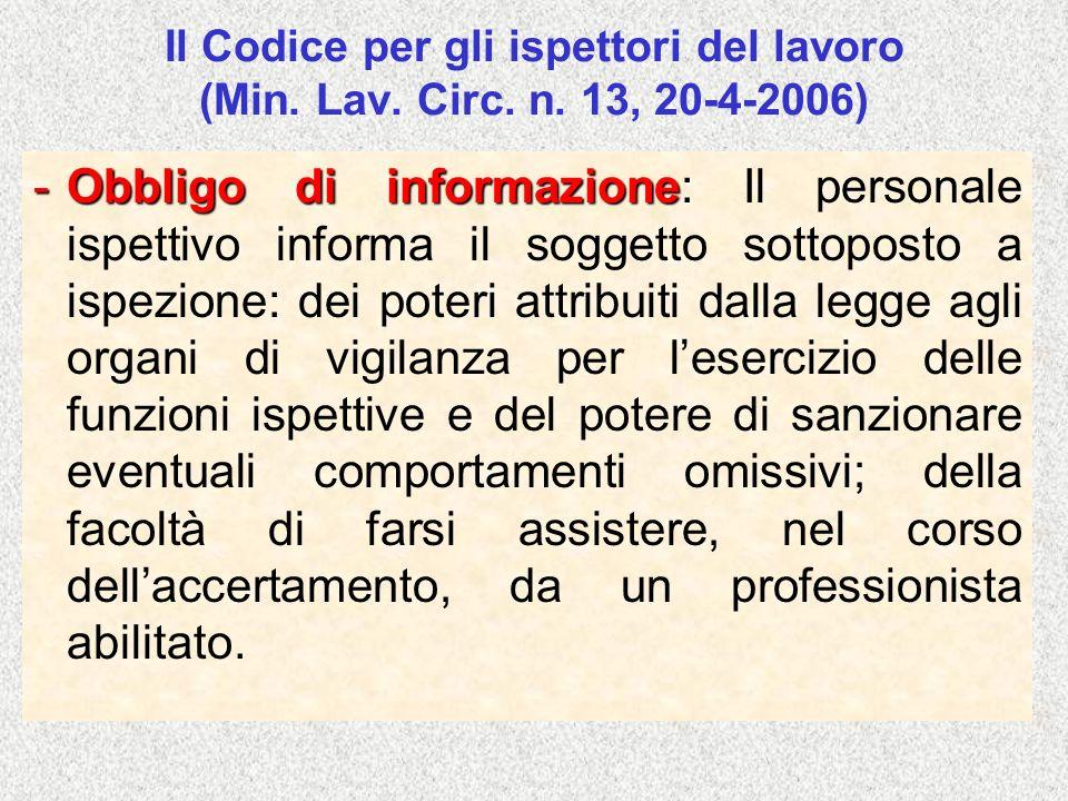 Il Codice per gli ispettori del lavoro (Min. Lav. Circ. n. 13, 20-4-2006) -Obbligo di informazione: -Obbligo di informazione: Il personale ispettivo i
