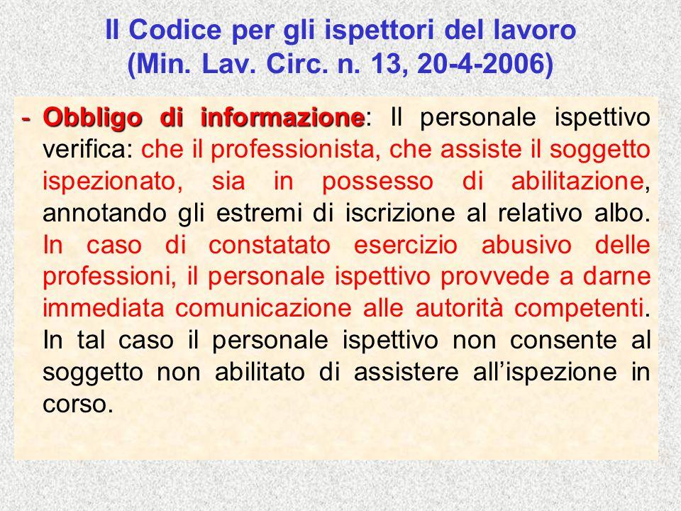 Il Codice per gli ispettori del lavoro (Min. Lav. Circ. n. 13, 20-4-2006) -Obbligo di informazione: -Obbligo di informazione: Il personale ispettivo v