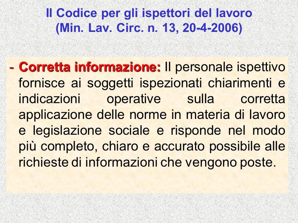 Il Codice per gli ispettori del lavoro (Min. Lav. Circ. n. 13, 20-4-2006) -Corretta informazione: -Corretta informazione: Il personale ispettivo forni