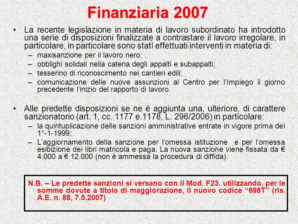 Finanziaria 2007 La recente legislazione in materia di lavoro subordinato ha introdotto una serie di disposizioni finalizzate a contrastare il lavoro