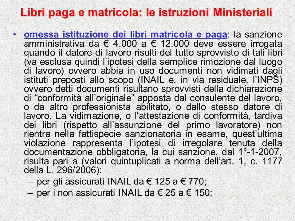 Libri paga e matricola: le istruzioni Ministeriali omessa istituzione dei libri matricola e paga: la sanzione amministrativa da 4.000 a 12.000 deve es