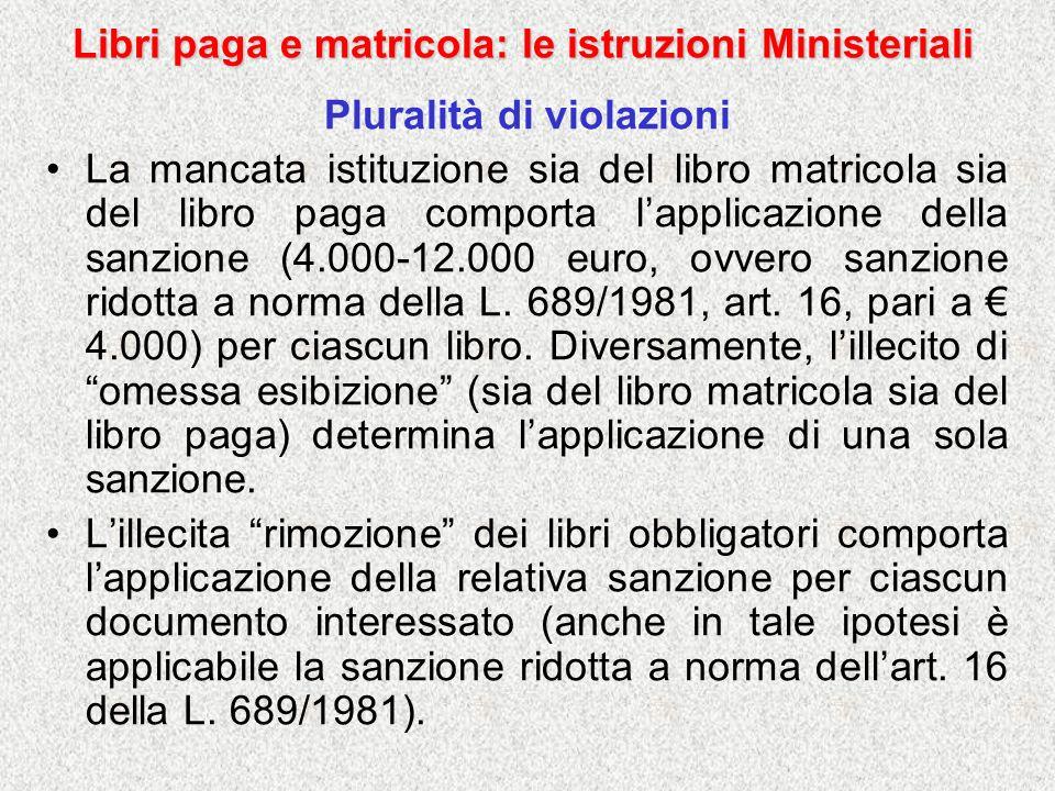 Libri paga e matricola: le istruzioni Ministeriali Pluralità di violazioni La mancata istituzione sia del libro matricola sia del libro paga comporta