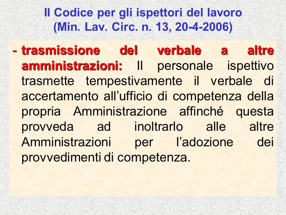Il Codice per gli ispettori del lavoro (Min. Lav. Circ. n. 13, 20-4-2006) -trasmissione del verbale a altre amministrazioni: -trasmissione del verbale