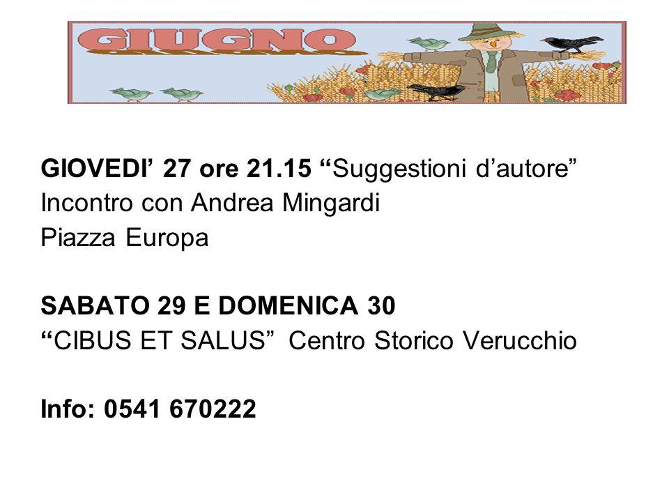 GIOVEDI 27 ore 21.15 Suggestioni dautore Incontro con Andrea Mingardi Piazza Europa SABATO 29 E DOMENICA 30 CIBUS ET SALUS Centro Storico Verucchio Info: 0541 670222