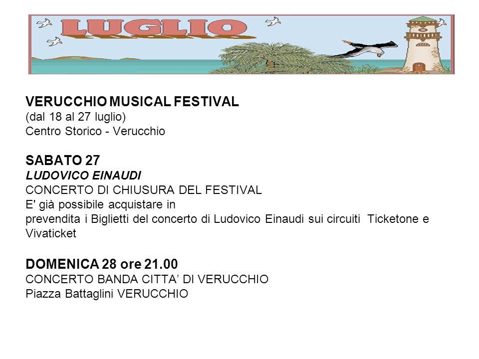 VERUCCHIO MUSICAL FESTIVAL (dal 18 al 27 luglio) Centro Storico - Verucchio SABATO 27 LUDOVICO EINAUDI CONCERTO DI CHIUSURA DEL FESTIVAL E già possibile acquistare in prevendita i Biglietti del concerto di Ludovico Einaudi sui circuiti Ticketone e Vivaticket DOMENICA 28 ore 21.00 CONCERTO BANDA CITTA DI VERUCCHIO Piazza Battaglini VERUCCHIO