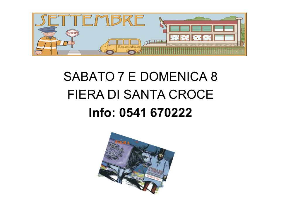 SABATO 7 E DOMENICA 8 FIERA DI SANTA CROCE Info: 0541 670222 FIERA
