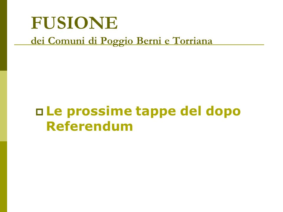 FUSIONE dei Comuni di Poggio Berni e Torriana Le prossime tappe del dopo Referendum