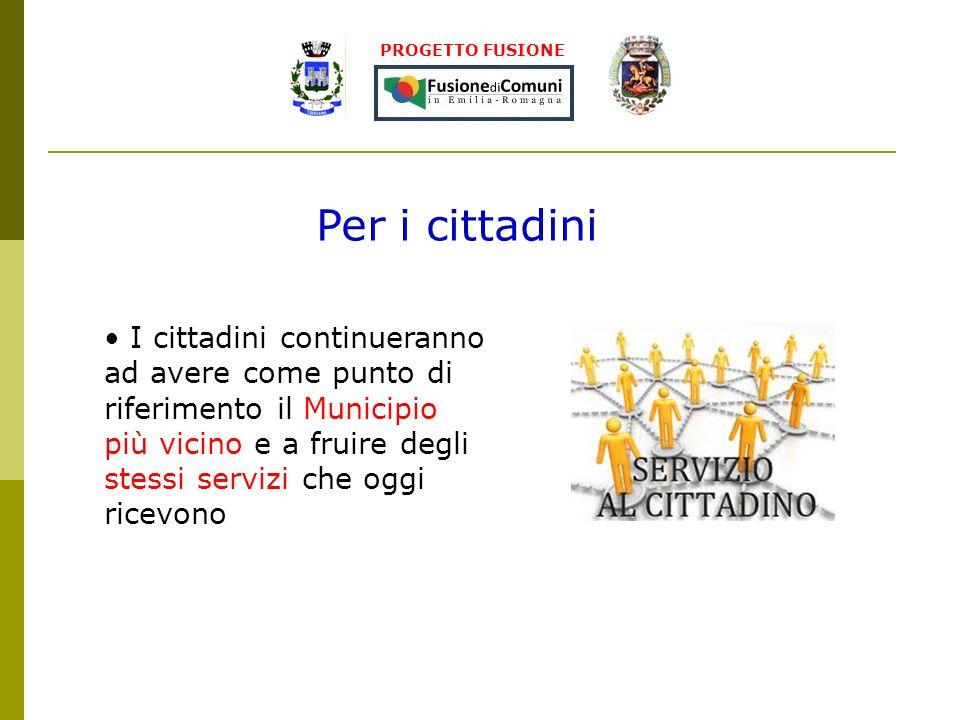 PROGETTO FUSIONE Per i cittadini I cittadini continueranno ad avere come punto di riferimento il Municipio più vicino e a fruire degli stessi servizi