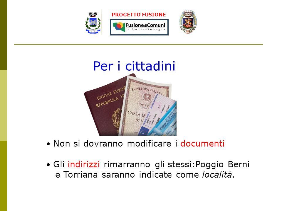 PROGETTO FUSIONE Per i cittadini Non si dovranno modificare i documenti Gli indirizzi rimarranno gli stessi:Poggio Berni e Torriana saranno indicate come località.
