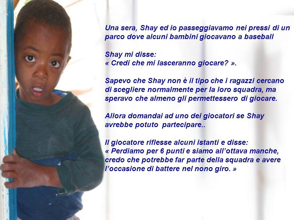Si dice che Dio fece tutto con perfezione… Dovè la perfezione in Shay, mio figlio.