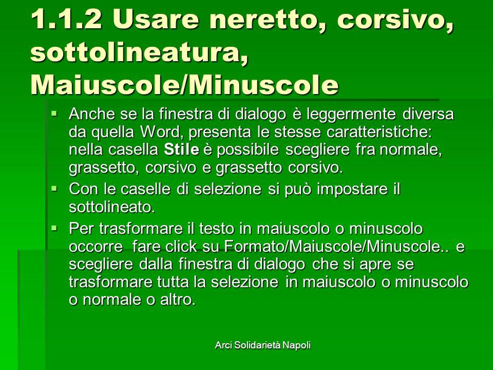 Arci Solidarietà Napoli 1.1.2 Usare neretto, corsivo, sottolineatura, Maiuscole/Minuscole Anche se la finestra di dialogo è leggermente diversa da que