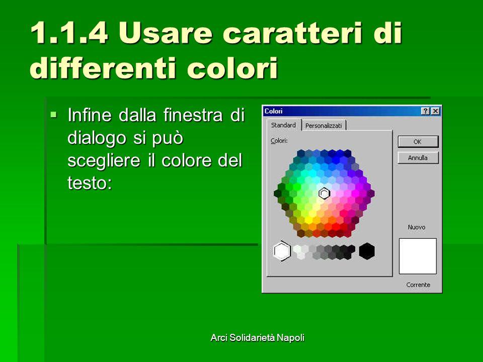 Arci Solidarietà Napoli 1.1.4 Usare caratteri di differenti colori Infine dalla finestra di dialogo si può scegliere il colore del testo: Infine dalla