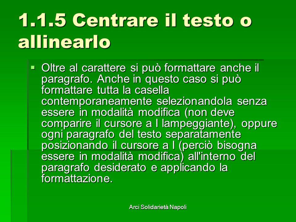 Arci Solidarietà Napoli 1.1.5 Centrare il testo o allinearlo Oltre al carattere si può formattare anche il paragrafo. Anche in questo caso si può form