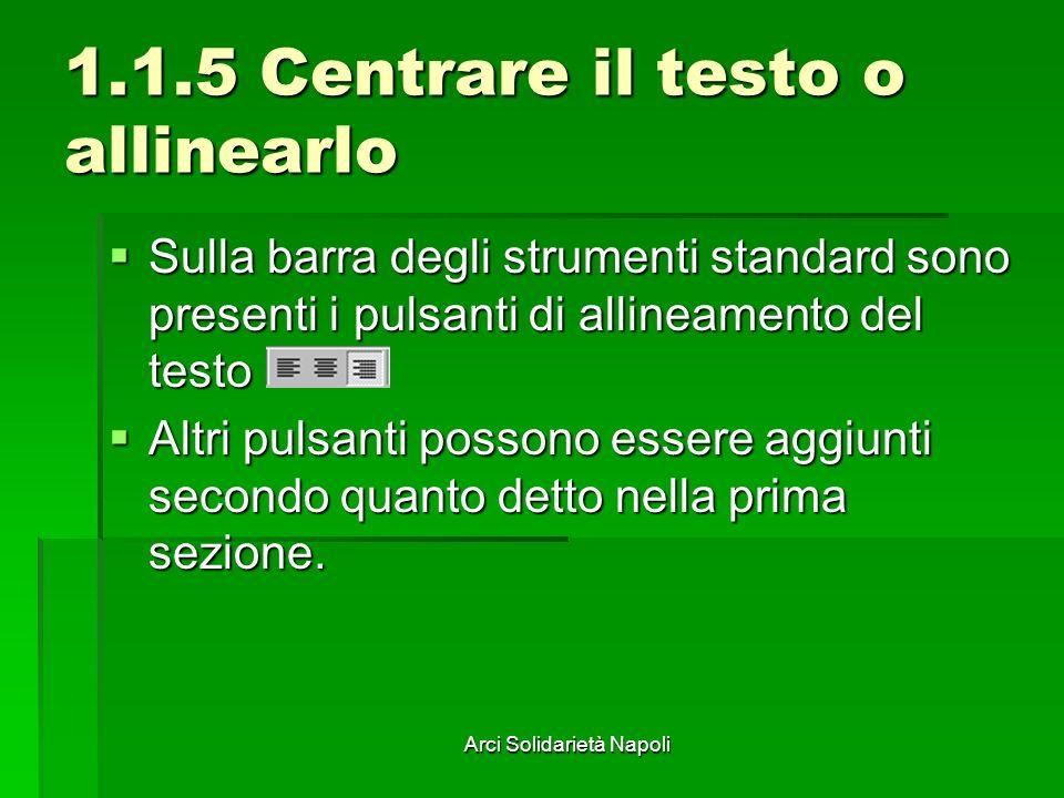 Arci Solidarietà Napoli 1.1.5 Centrare il testo o allinearlo Sulla barra degli strumenti standard sono presenti i pulsanti di allineamento del testo S
