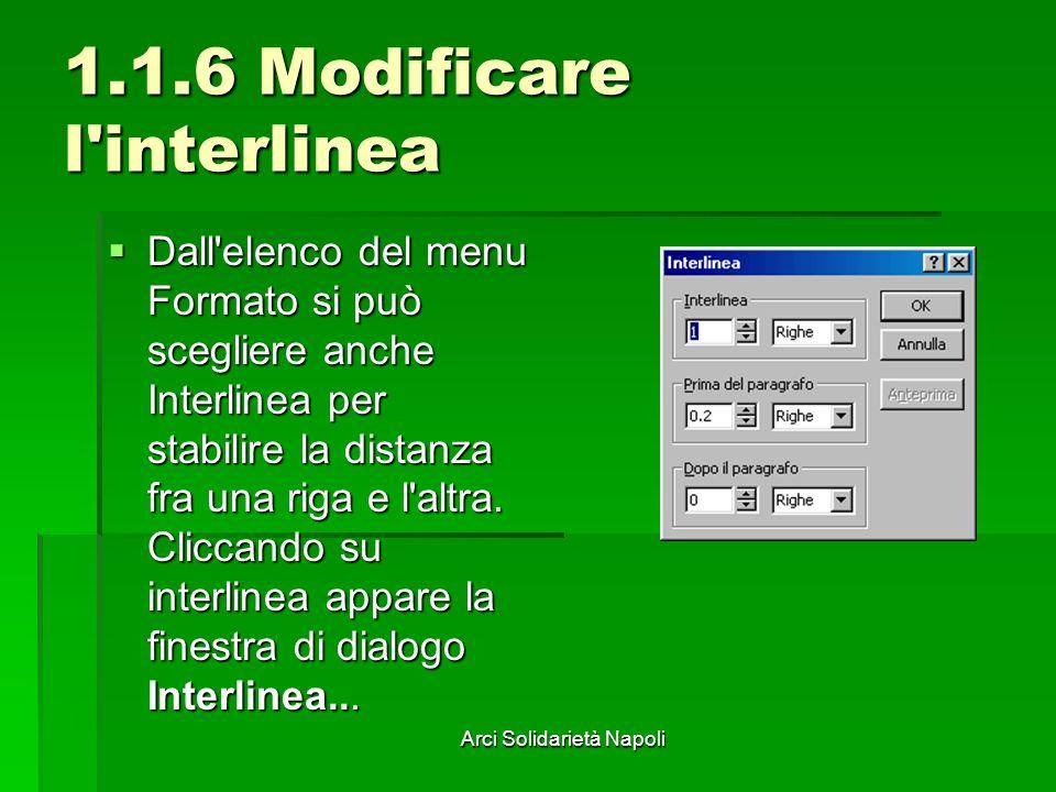 Arci Solidarietà Napoli 1.1.6 Modificare l'interlinea Dall'elenco del menu Formato si può scegliere anche Interlinea per stabilire la distanza fra una