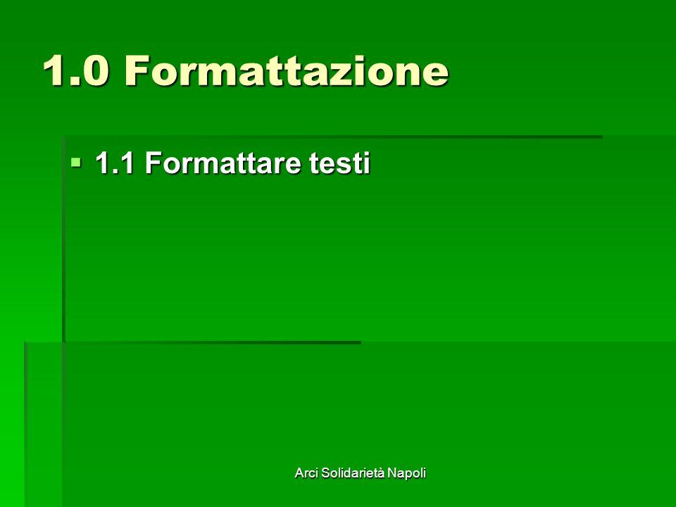 Arci Solidarietà Napoli 1.1.1 Cambiare tipo e dimensione dei caratteri La formattazione in Power Point non presenta particolari difficoltà essendo del tutto simile a quella di Word.