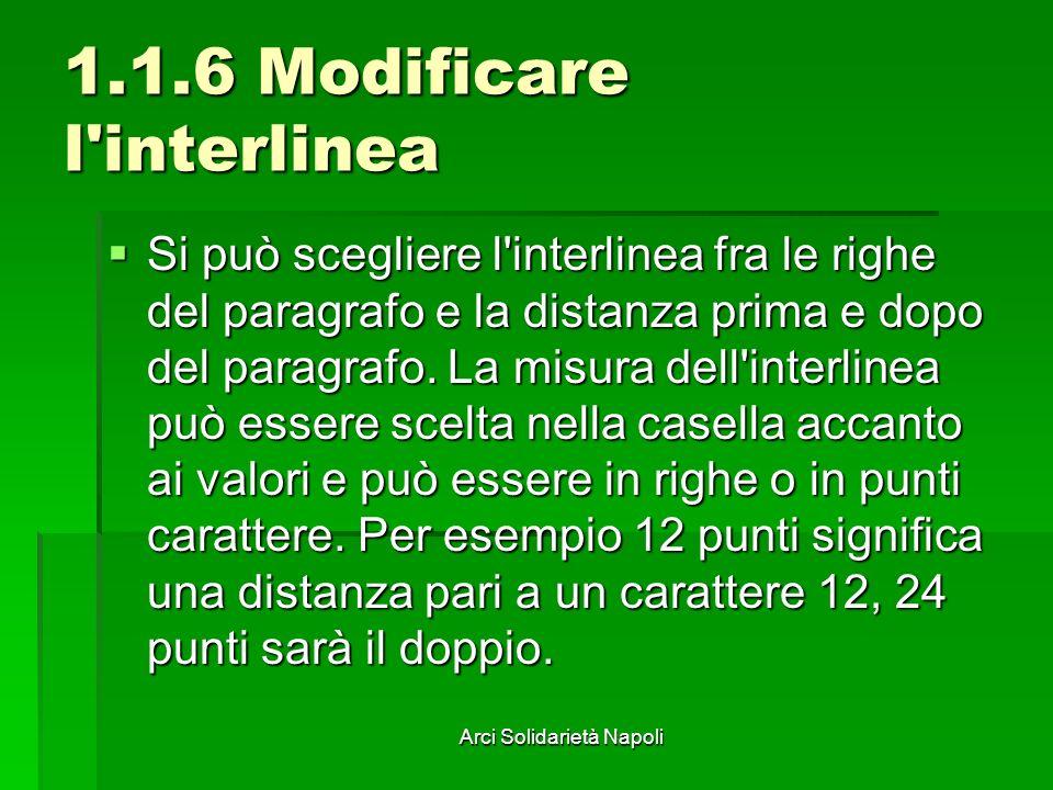 Arci Solidarietà Napoli 1.1.6 Modificare l'interlinea Si può scegliere l'interlinea fra le righe del paragrafo e la distanza prima e dopo del paragraf