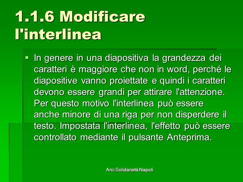 Arci Solidarietà Napoli 1.1.6 Modificare l'interlinea In genere in una diapositiva la grandezza dei caratteri è maggiore che non in word, perché le di