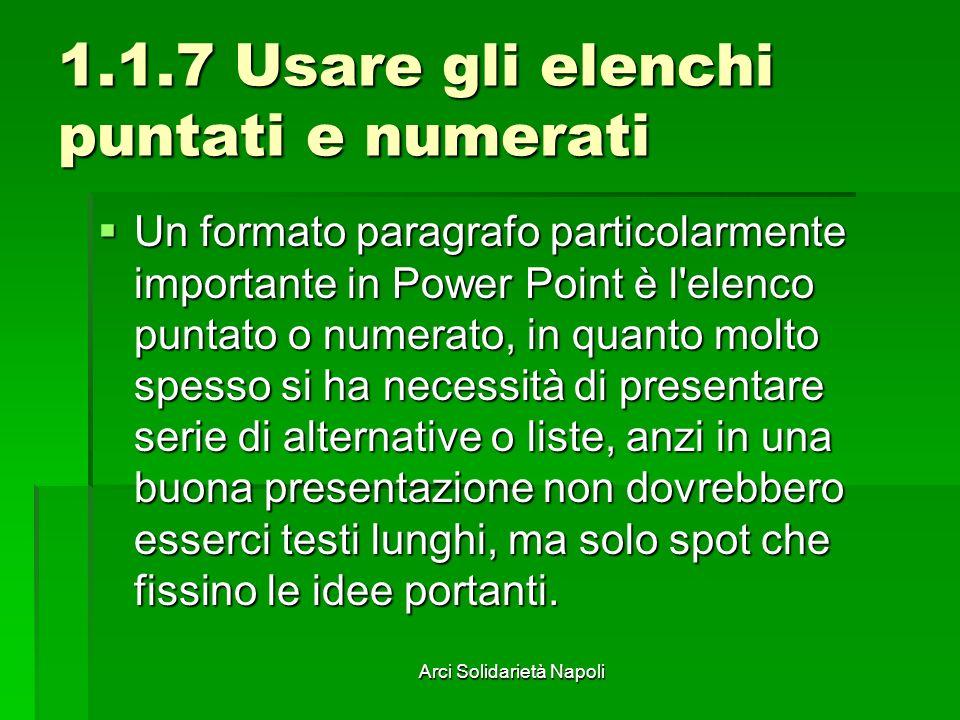 Arci Solidarietà Napoli 1.1.7 Usare gli elenchi puntati e numerati Un formato paragrafo particolarmente importante in Power Point è l'elenco puntato o